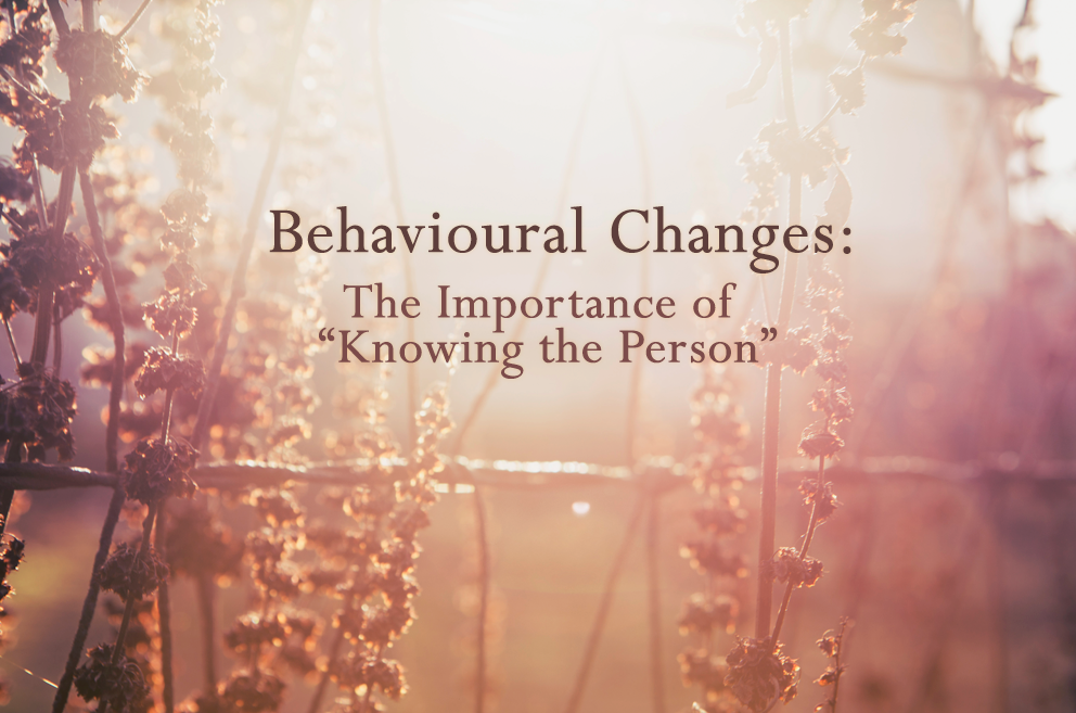 "Behavioural Changes: The Importance of ""Knowing the Person"""