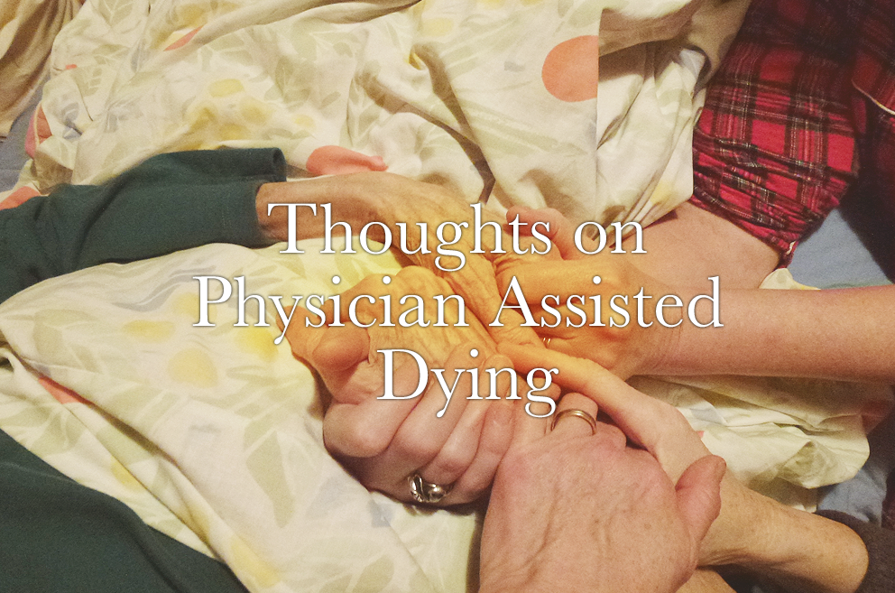 Thoughts on Physician Assisted Dying